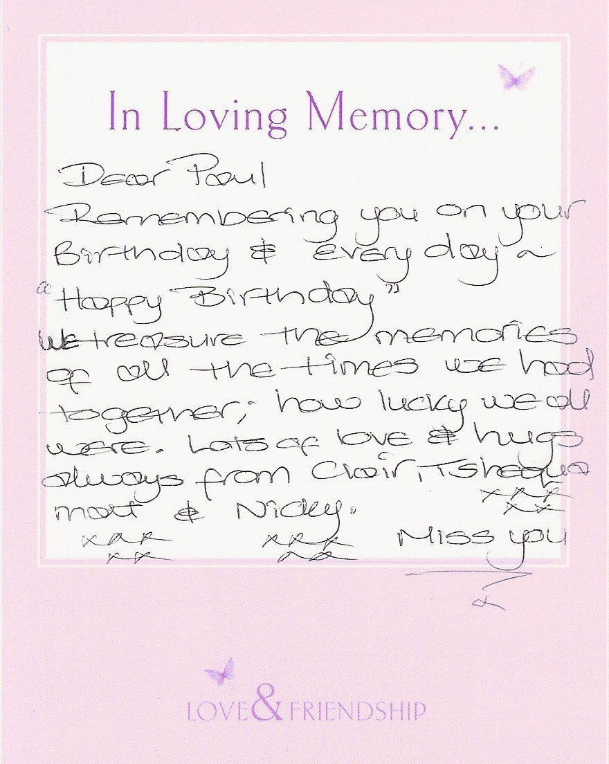 A lovely message to Paul from Clair, Tshequa, Matt and Nicky, 18th March 2014 001